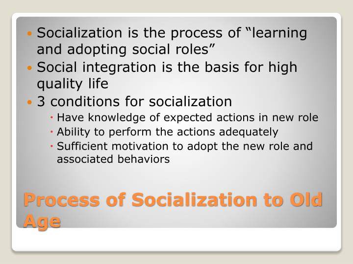 """Socialization is the process of """"learning and adopting social roles"""""""