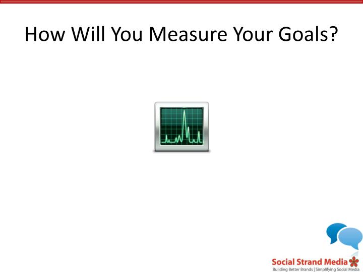 How Will You Measure Your Goals?
