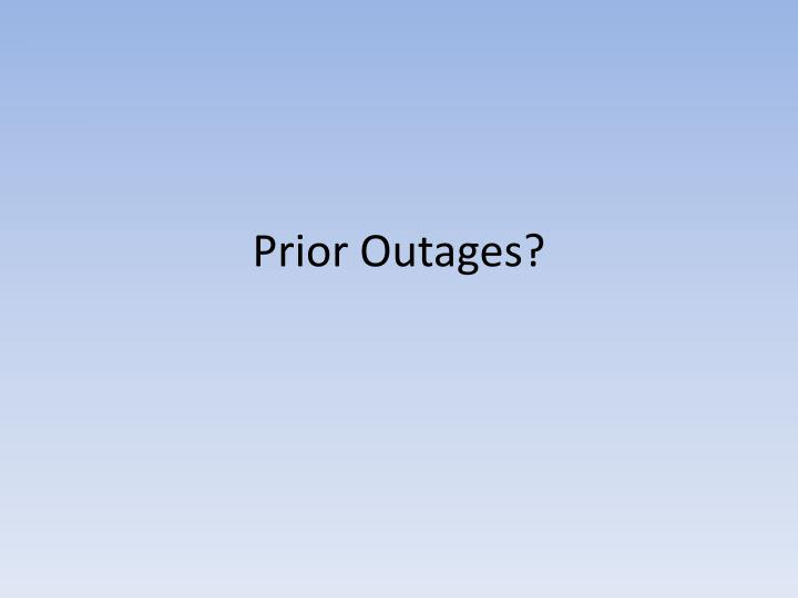 Prior Outages?