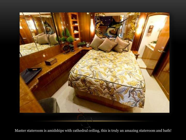 Master stateroom is amidships with cathedral ceiling, this is truly an amazing stateroom and bath!