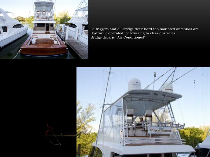 Outriggers and all Bridge deck hard top mounted antennas are Hydraulic operated for lowering to clear obstacles.