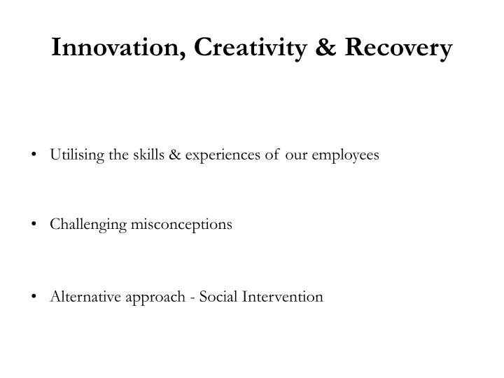 Innovation, Creativity & Recovery