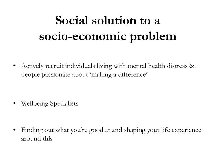 Social solution to a socio economic problem