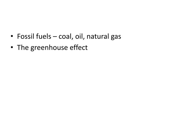 Fossil fuels – coal, oil, natural gas