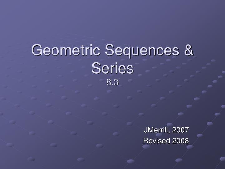 Geometric sequences series 8 3