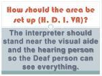 how should the area be set up h d i va