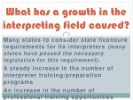 what has a growth in the interpreting field caused