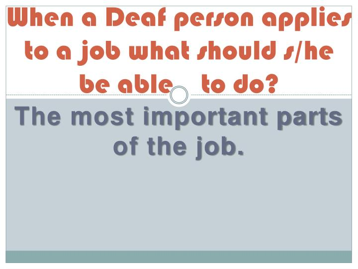 When a Deaf person applies to a job what should s/he  be able    to do?