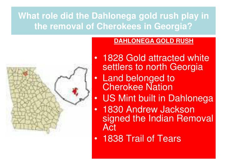 What role did the Dahlonega gold rush play in the removal of Cherokees in Georgia?