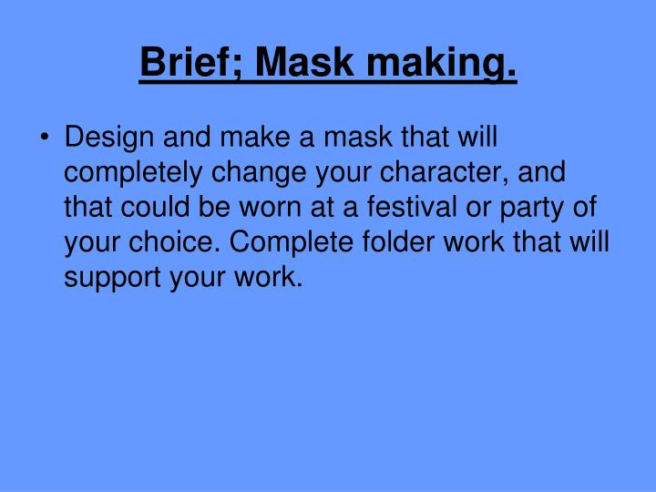 Brief; Mask making.