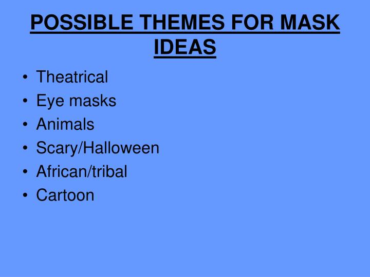POSSIBLE THEMES FOR MASK IDEAS