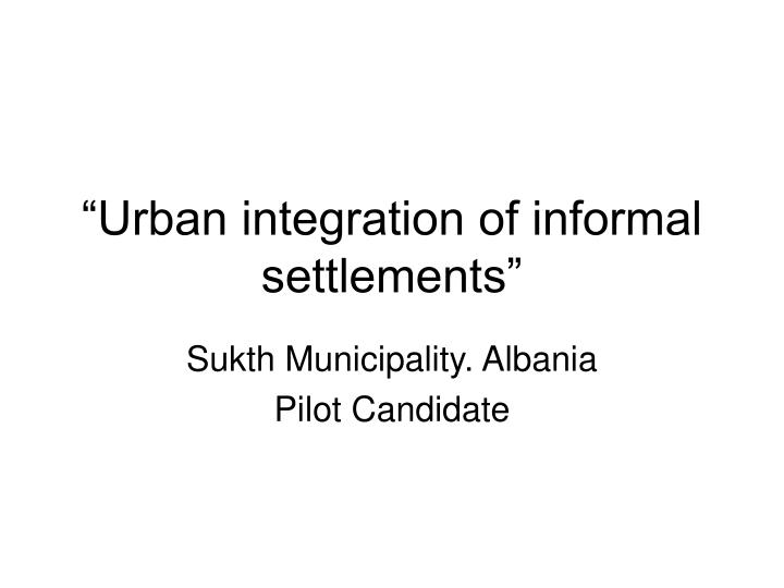 Urban integration of informal settlements