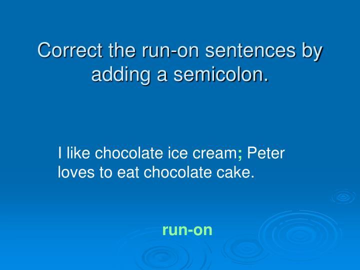 Correct the run-on sentences by adding a semicolon.