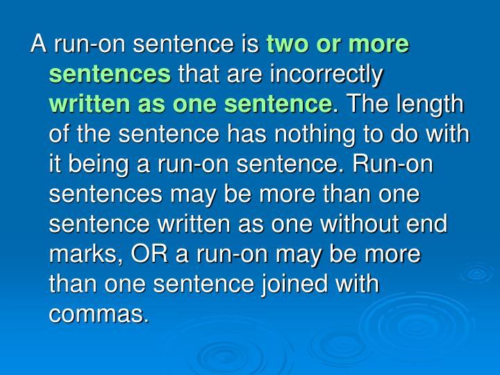 A run-on sentence is