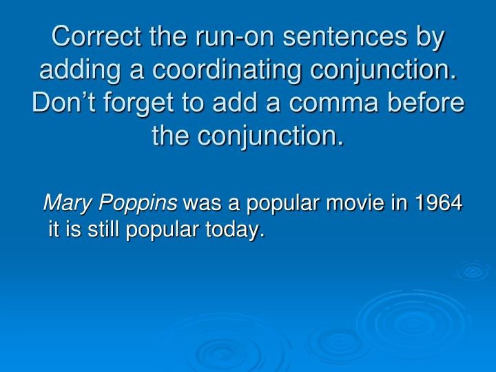 Correct the run-on sentences by adding a coordinating conjunction.