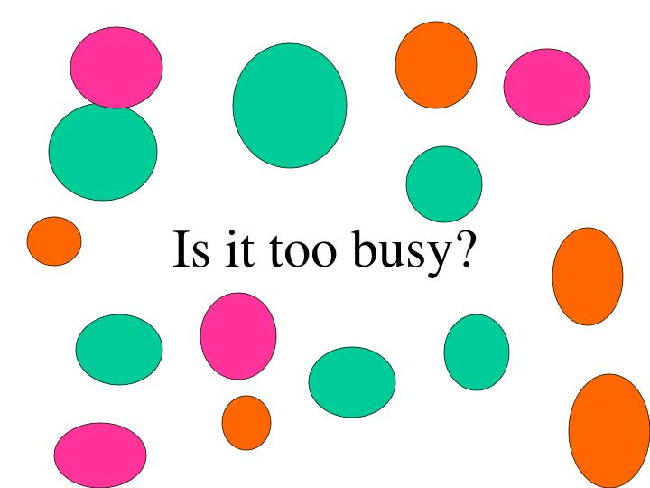 Is it too busy?