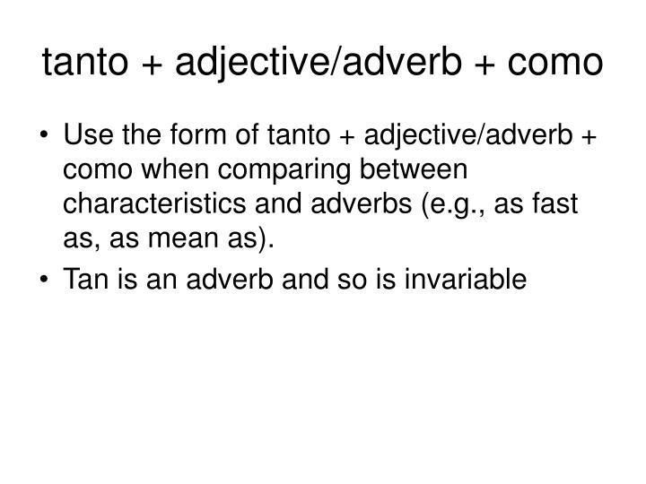 tanto + adjective/adverb + como
