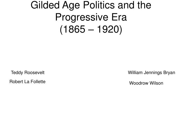 Gilded age politics and the progressive era 1865 1920