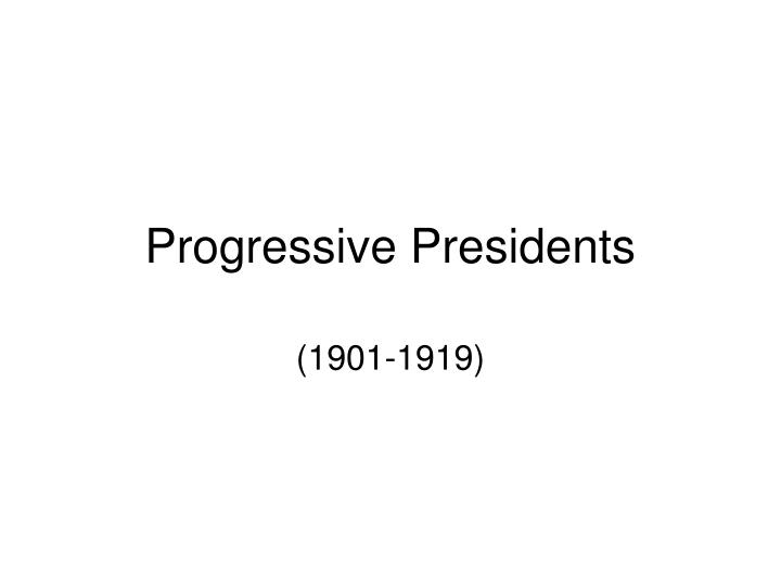 Progressive Presidents