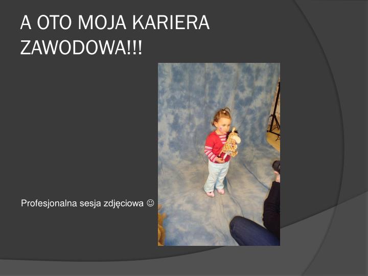 A OTO MOJA KARIERA ZAWODOWA!!!