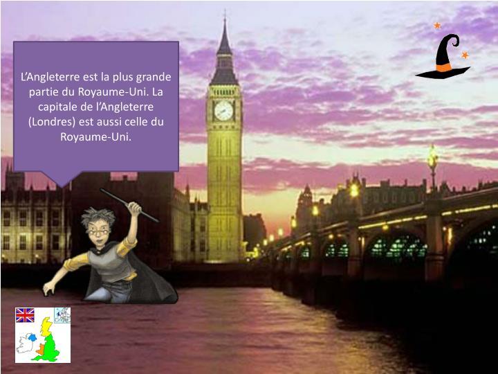 L'Angleterre est la plus grande partie du Royaume-Uni. La capitale de l'Angleterre (Londres) est aussi celle du Royaume-Uni.