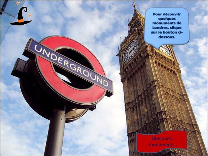 Pour découvrir quelques monuments de Londres, clique sur le bouton ci-dessous.