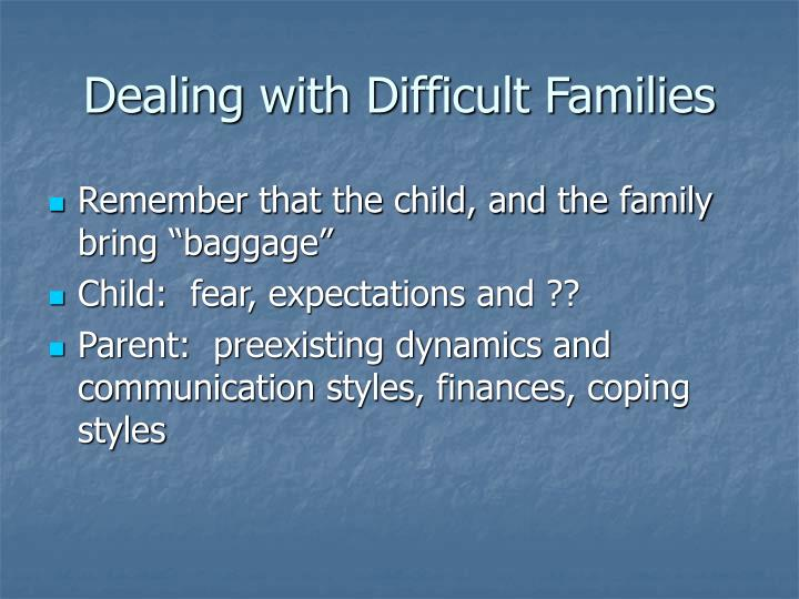 Dealing with Difficult Families