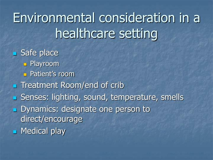 Environmental consideration in a healthcare setting