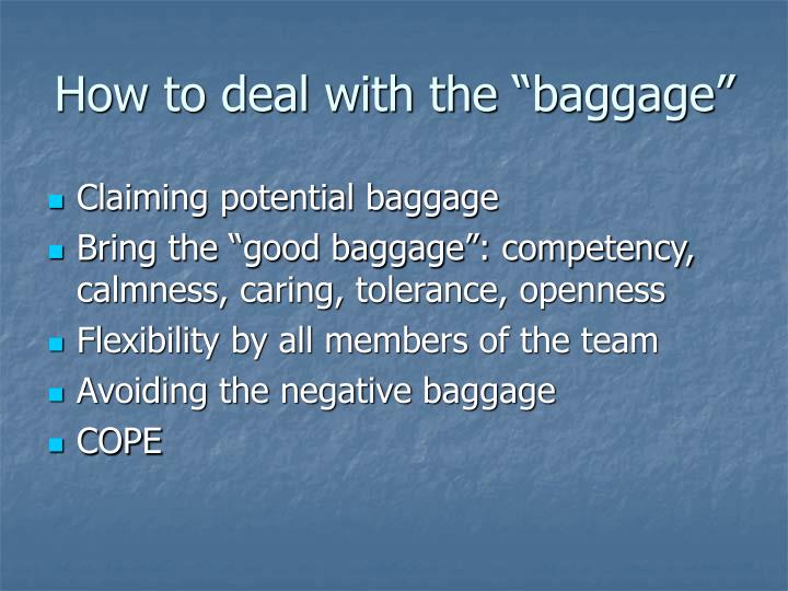 "How to deal with the ""baggage"""