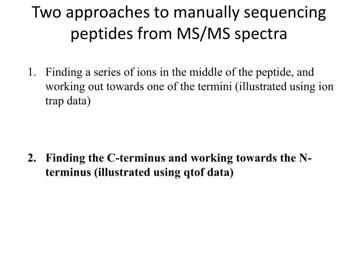 Two approaches to manually sequencing peptides from MS/MS spectra