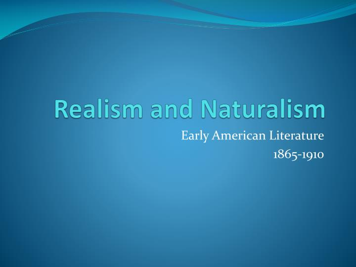 studies during national literary realism and also naturalism essay
