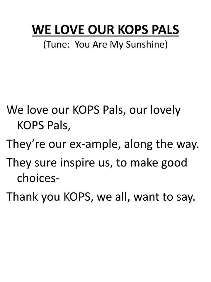 WE LOVE OUR KOPS PALS