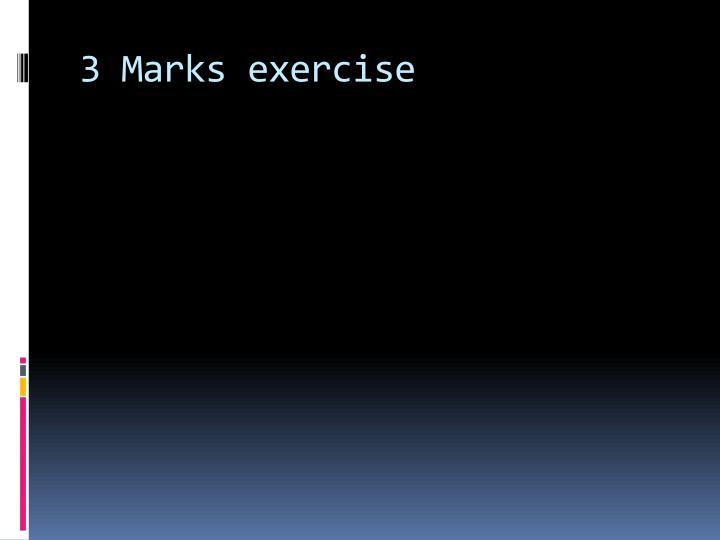 3 Marks exercise