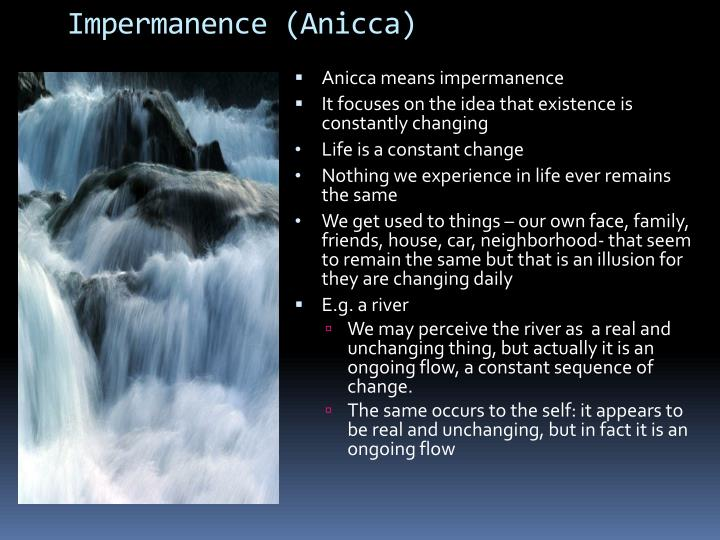 Anicca means impermanence