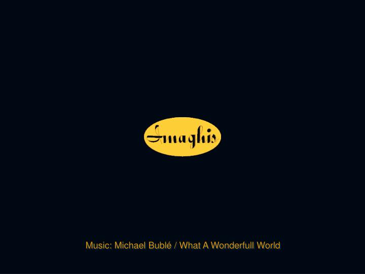 Music: Michael Bublé / What A Wonderfull World