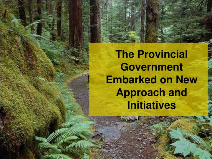 The Provincial Government Embarked on New Approach and Initiatives