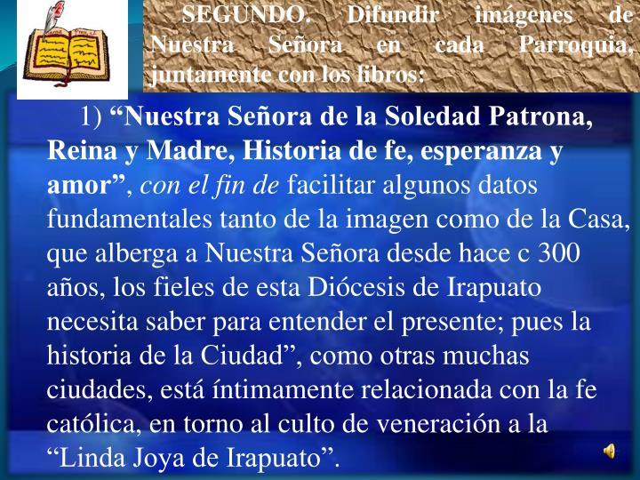 SEGUNDO. Difundir imágenes de Nuestra Señora en cada Parroquia, juntamente con los libros: