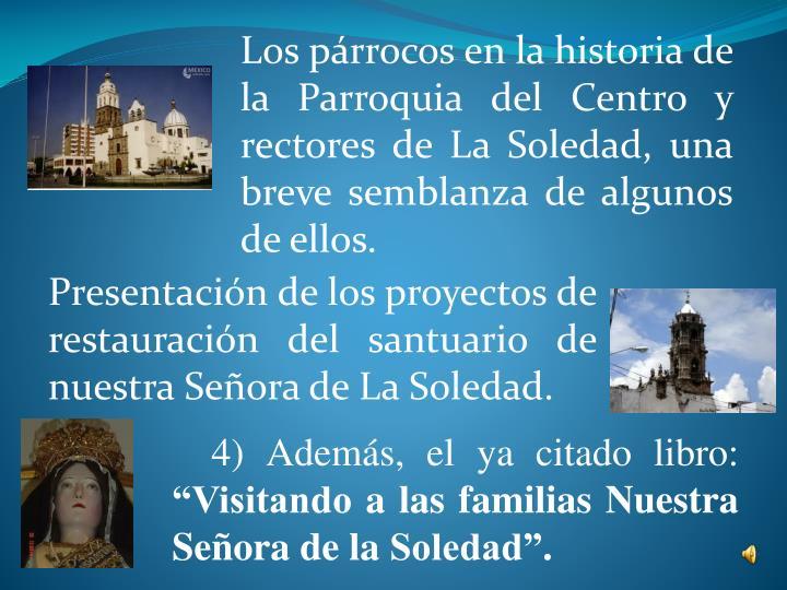 Los prrocos en la historia de la Parroquia del Centro y rectores de La Soledad, una breve semblanza de algunos de ellos.