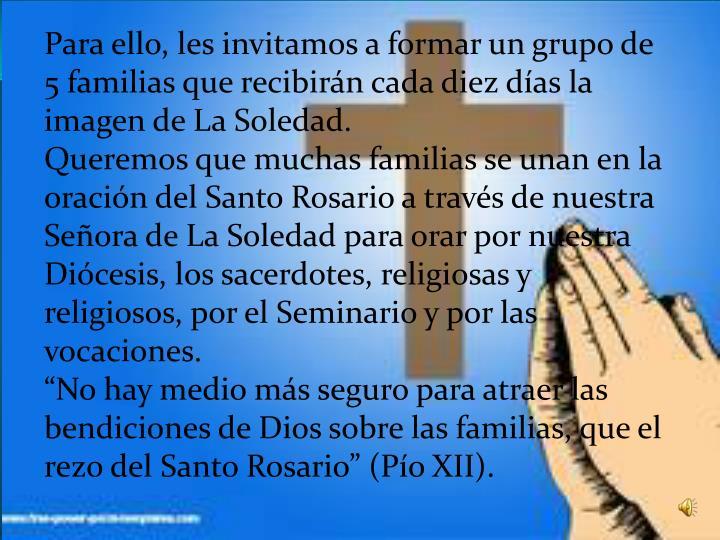 Para ello, les invitamos a formar un grupo de 5 familias que recibirn cada diez das la imagen de La Soledad.