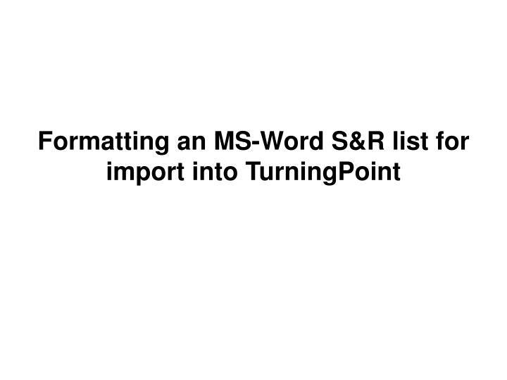 Formatting an MS-Word S&R list for import into TurningPoint