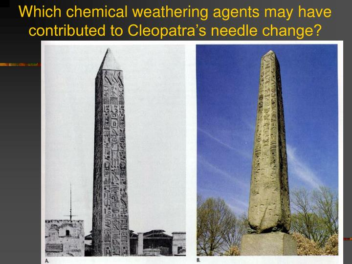 Which chemical weathering agents may have contributed to Cleopatra's needle change?