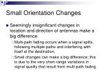 small orientation changes