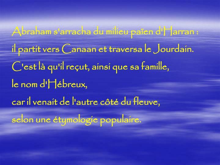 Abraham s'arracha du milieu païen d'Harran :