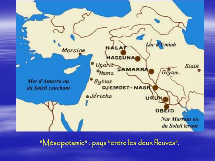 """""""Mésopotamie"""": pays """"entre les deux fleuves""""."""