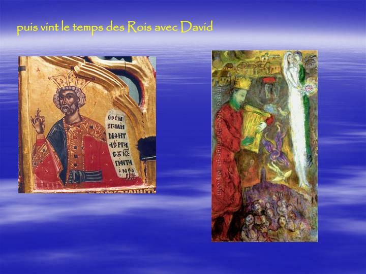 puis vint le temps des Rois avec David