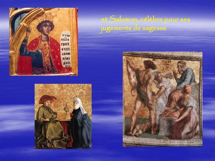 et Salomon, célèbre pour ses jugements de sagesse