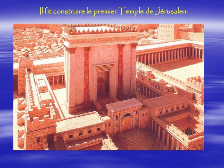 Il fit construire le premier Temple de Jérusalem