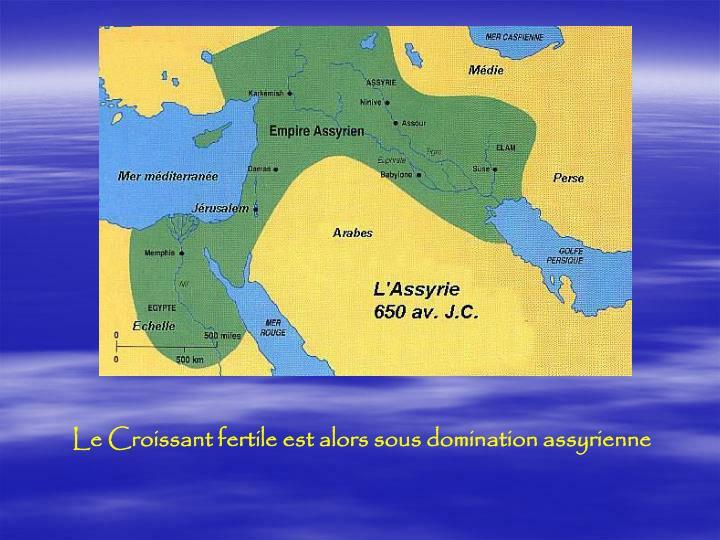 Le Croissant fertile est alors sous domination assyrienne