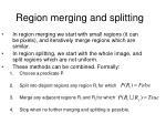 region merging and splitting