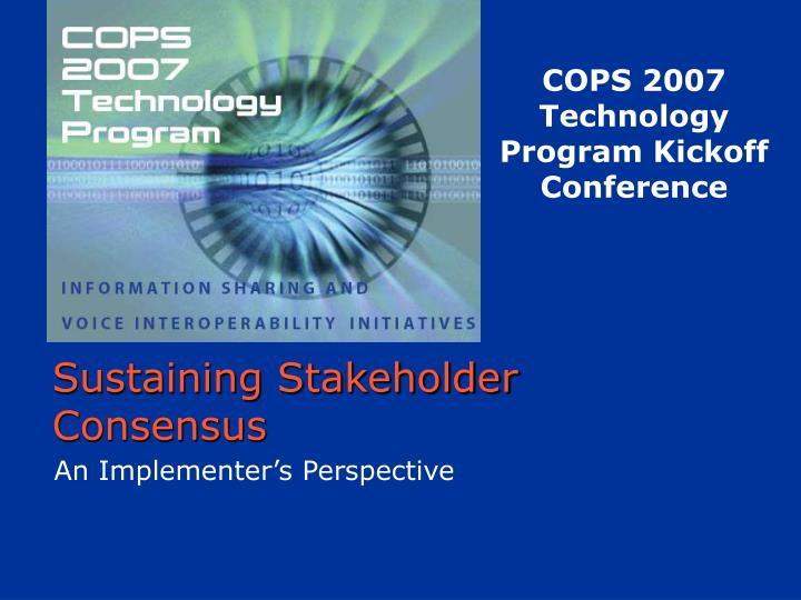 COPS 2007 Technology Program Kickoff Conference